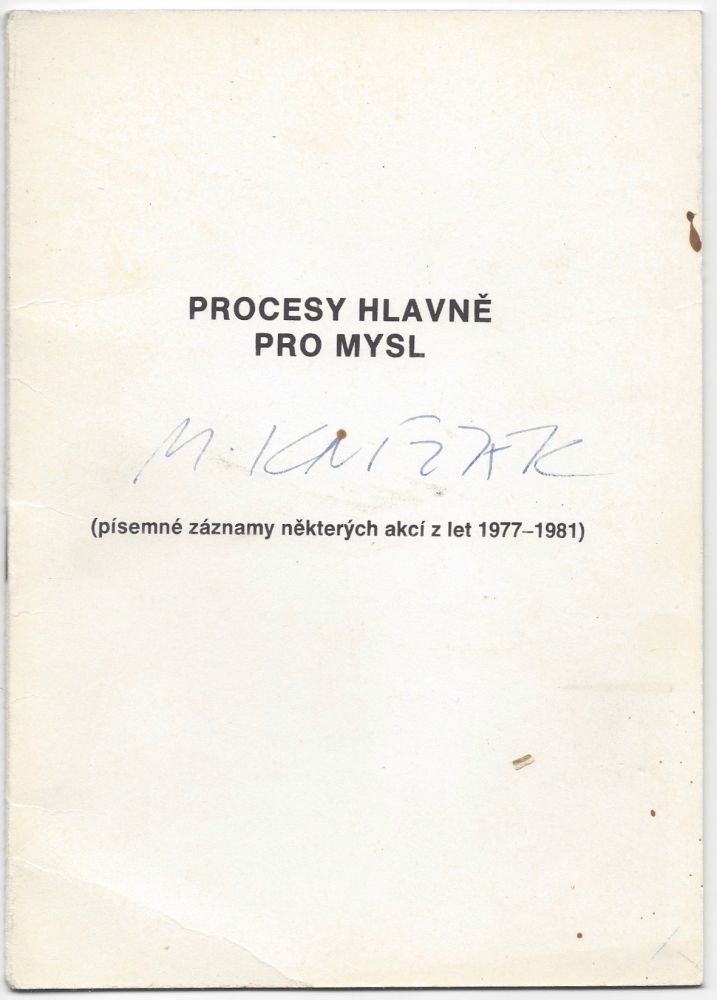 Procesy hlavne pro mysl. (Písemné záznamy nekterych akcí z let 1977–1981.) [Processes Mainly For Mind. (Written Records of Some Events Between 1977–1981.)]. Milan Knizak, Milan Knízák.