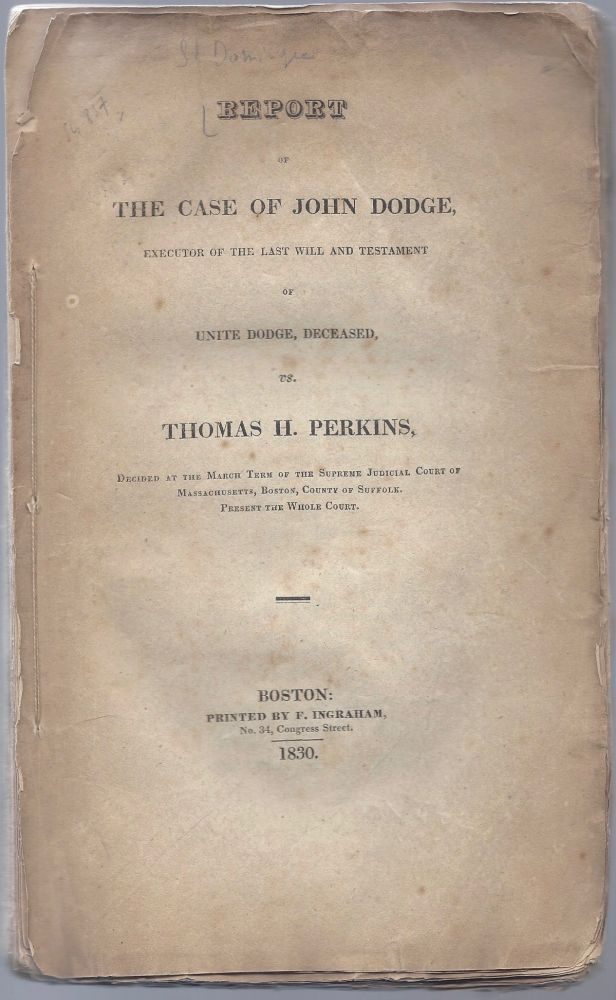 Report of the Case of John Dodge, Executor of the Last Will and Testament of Unite Dodge, Deceased, vs. Thomas H. Perkins, Decided at the March Term of the Supreme Judicial Court of Massachusetts, Boston, County of Suffolk. Present the Whole Court. [With Appendix.]. John Dodge, Thomas Handasyd Perking.