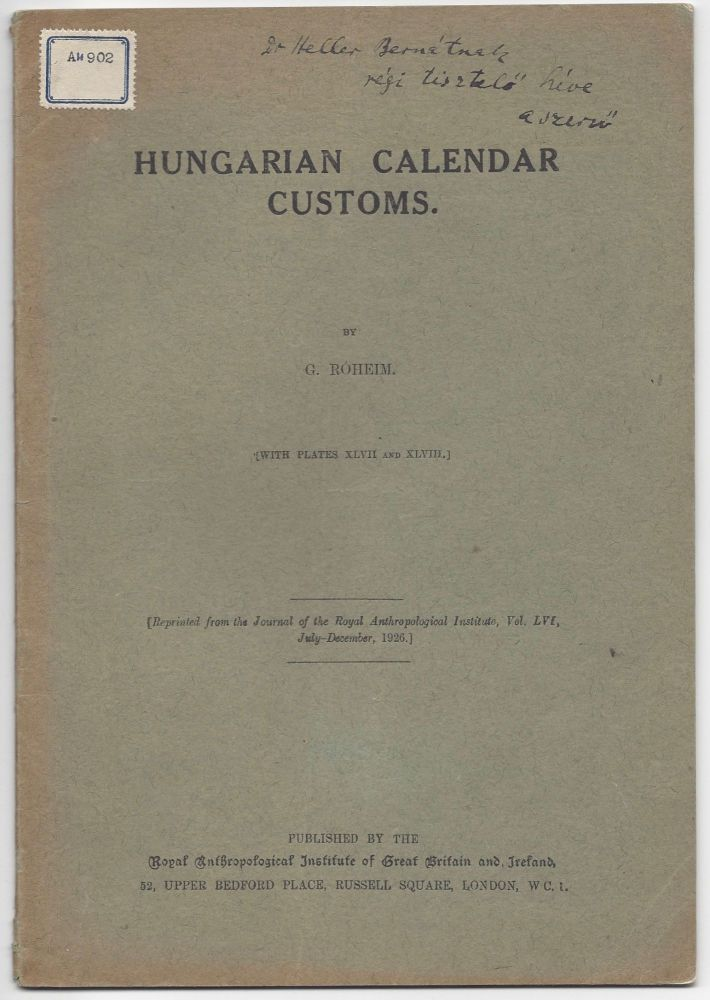 [Caption title:] Hungarian Calendar Customs. (With Plates XLVII an XLVIII.) By G. Róheim. [Reprinted from the Journal of the Royal Anthropological Institute, Vol. LVI, July–December, 1926.]. Géza Róheim.