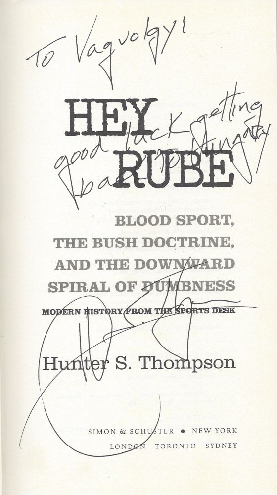 Hey Rube: Blood Sport, the Bush Doctrine, and the Downward Spiral of Dumbness. Modern History From the Sports desk. Hunter S. Thompson.