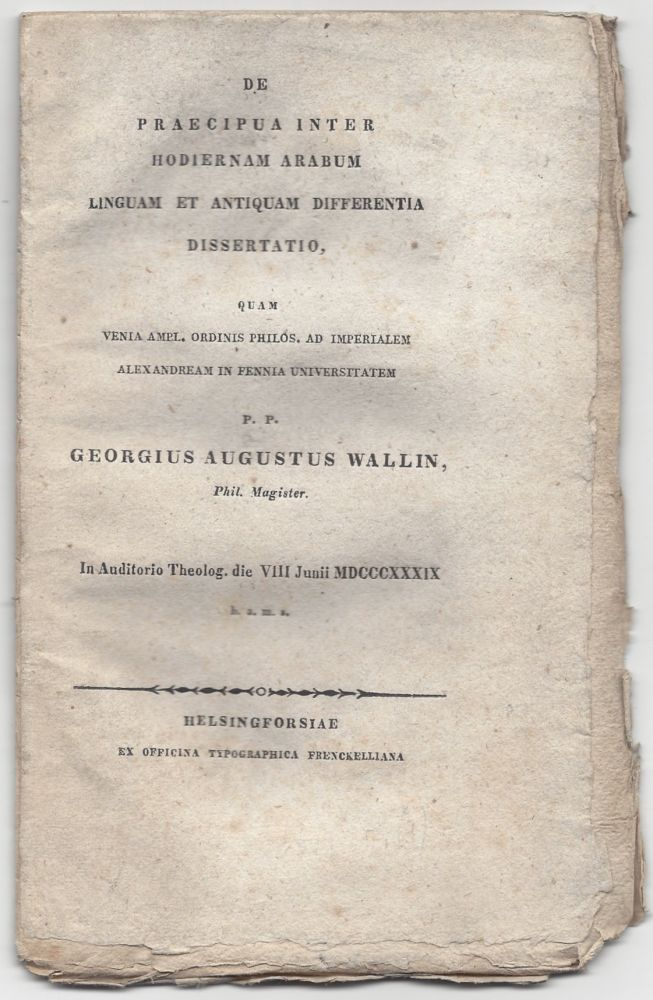 De Praecipua Inter Hodiernam Arabum Linguam et Antiquam Differentia Dissertatio, quam Venia ampl. Ordinis Philos. ad Imperialem Alexandream in Fennia Universitatem. P. P. Georgius Augustus Wallin, Phil. Magister. In Auditorio Theolog. die VIII Junii MDCCCXXXIX h. a. m. s. Georg August Wallin.