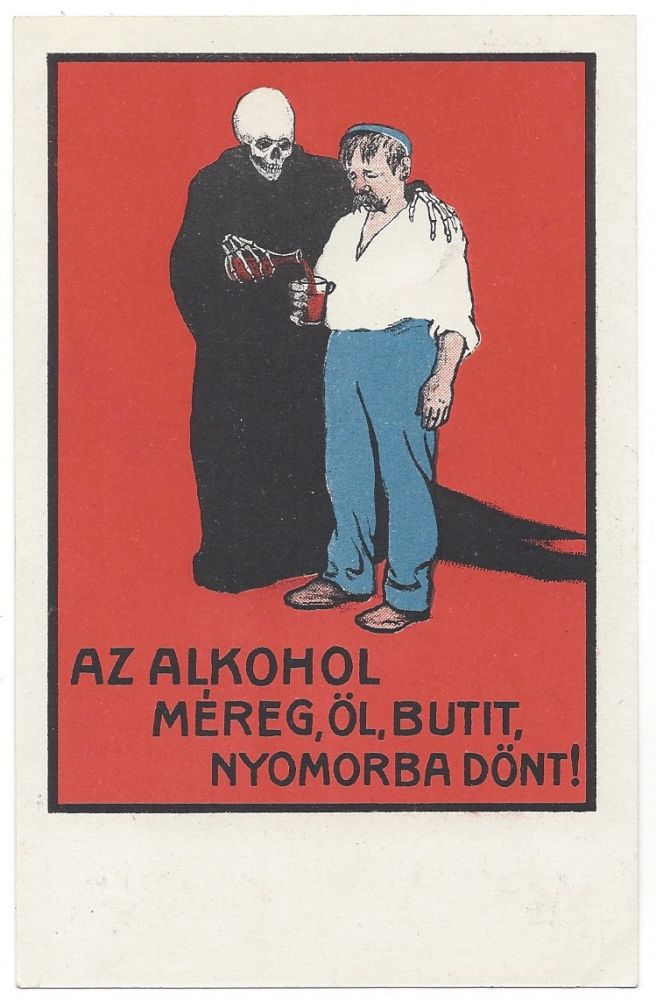 Az alkohol méreg, öl, butit, nyomorba dönt! [Alcohol is poison, it kills, dulls you, puts you in misery!]. Ervin Voit.