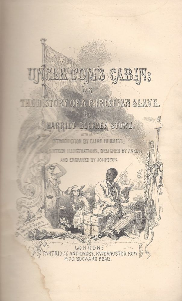Uncle Tom's Cabin; Or, the History of a Christian Slave. By Harriet Beecher Stowe. With an Introduction By Elihu Burritt. Illustrated By Sixteen Engravings By Johnston, From Original Designs By Anelay. [Verbatim From the American Edition.]. Harriet Beecher Stowe.