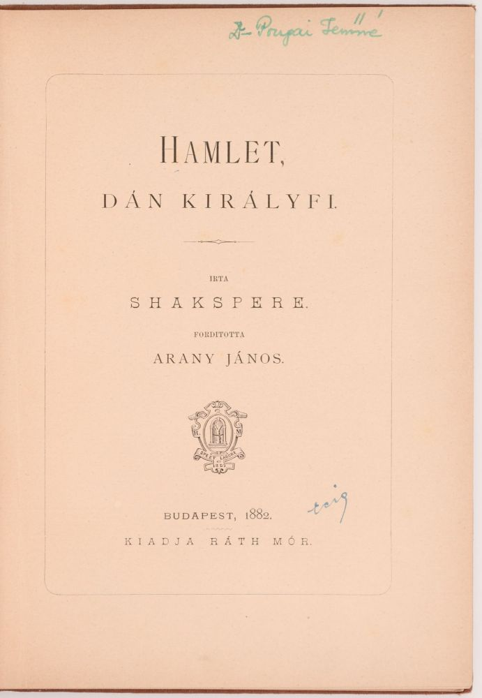 [The Tragedy of Hamlet, Prince of Denmark] Hamlet, dán királyfi. Irta Shakspere. Forditotta Arany János. William Shakespeare, Shakspere.