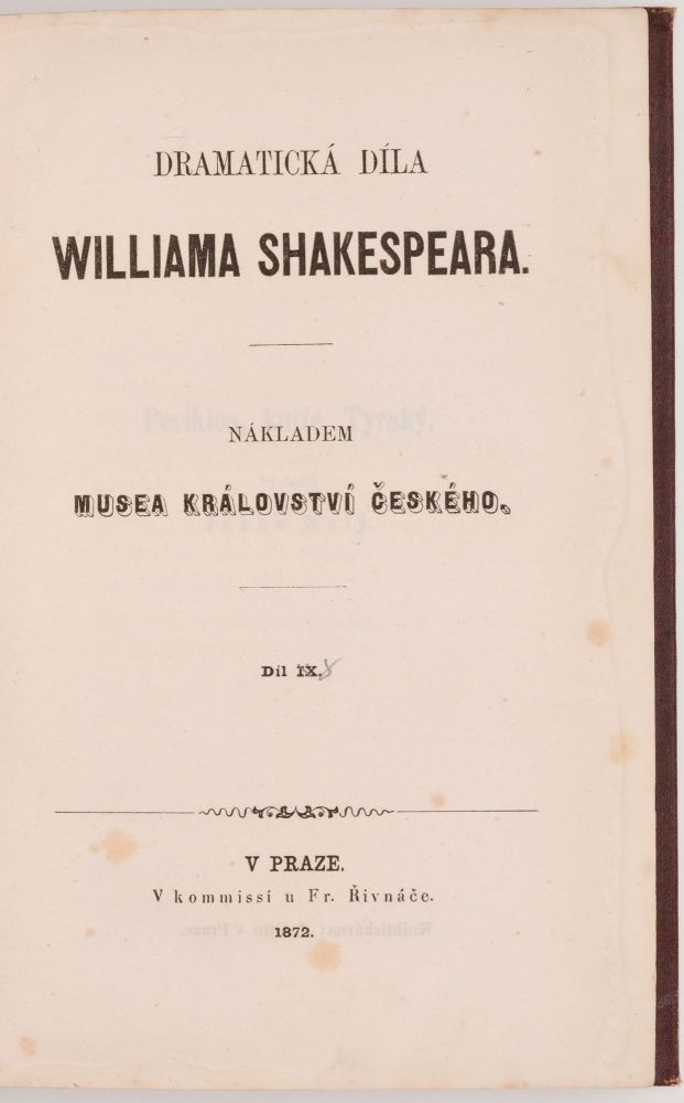 [Pericles, Prince of Tyre; Measure for Measure; Cymbeline; Henry VI, Part 1] Dramaticka dila Williama Shakespeara. Dil IX [Scored and corrected in Pencil to 8]. Perikles, knize Tyrsky. Prelozil Jakub Maly; Veta za vetu. Prelozil Dr. J. Cejka; Cymbelin. Prelozil Dr. J. C; Kral Jindrich VI. Dil prvni. Prelozil J. B. Maly. William Shakespeare.