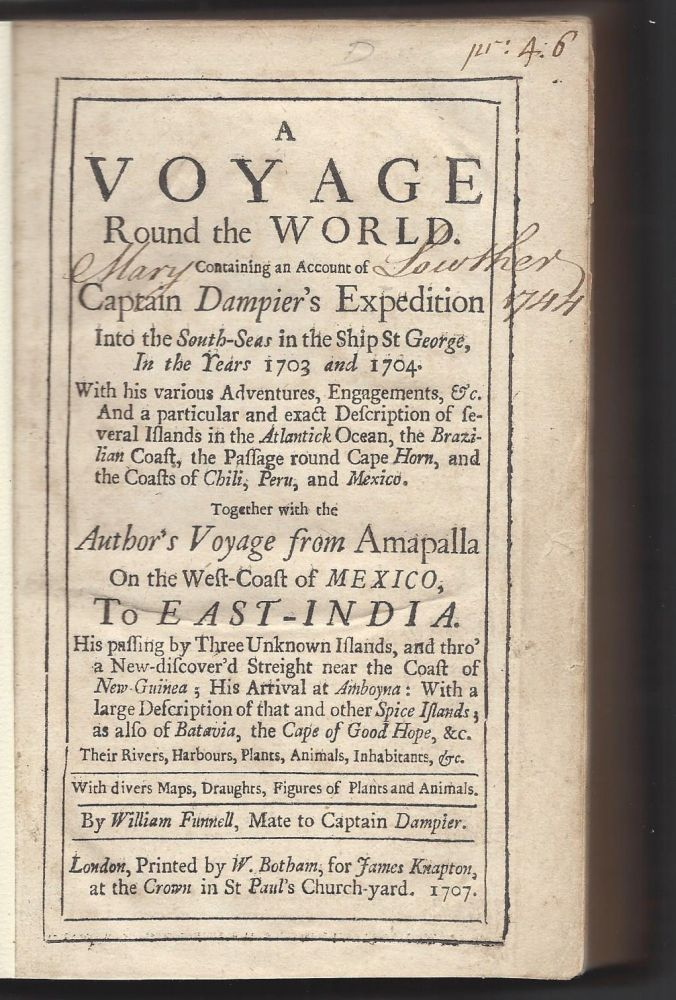 A Voyage Round the World. Containing an Account of Captain Dampier's Expedition Into the South-Seas in the Ship St George, In the Years 1703 and 1704. With his various Adventures Engagements, etc. And a particular and exact Description of several Islands in the Atlantick Ocean, the Brazilian Coast, the Passage round Cape Horn, and the Coasts of Chili, Peru, and Mexico. Together with the Author's Voyage from Amapalla On the West-Coast of Mexico, To East-India. His passing by Three Unknown Islands, and thro' a New-discover'd Streight near the Coast of New-Guinea; His Arrival at Amboyna: With a large Description of that and other Spice Islands; as also of Batavia, the Cape of Good Hope, etc. […]. With divers Maps, Draughts, Figures of Plants and Animals. By William Funnell, Mate to Captain Dampier. William Funnell.