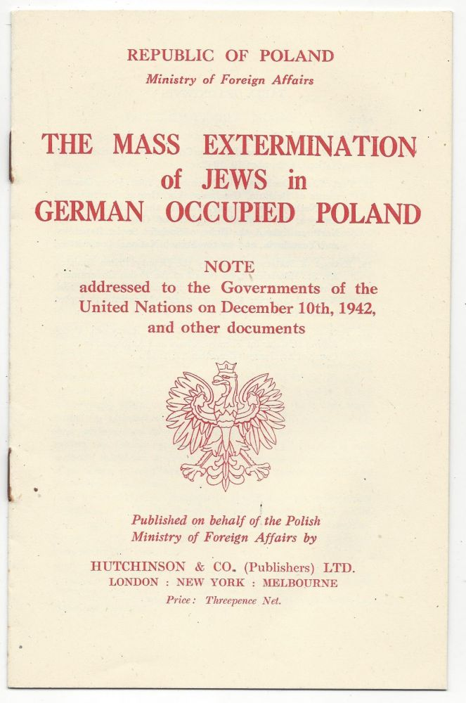 The Mass Extermination of Jews in German Occupied Poland. Note addressed to the Governments of the United Nations on December 10th, 1942, and other documents. Edward Raczynski, Ministry of Foreign Affairs Republic of Poland.