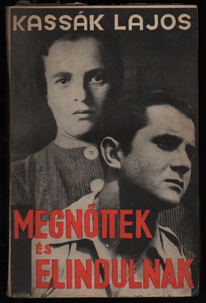 Megnöttek és elindulnak. Regény. / Megnőttek és elindulnak. Regény. (Az uj magyar regény.) [They Have Grown and Gone. Novel (The New Hungarian Novel.)]. Lajos Kassák.