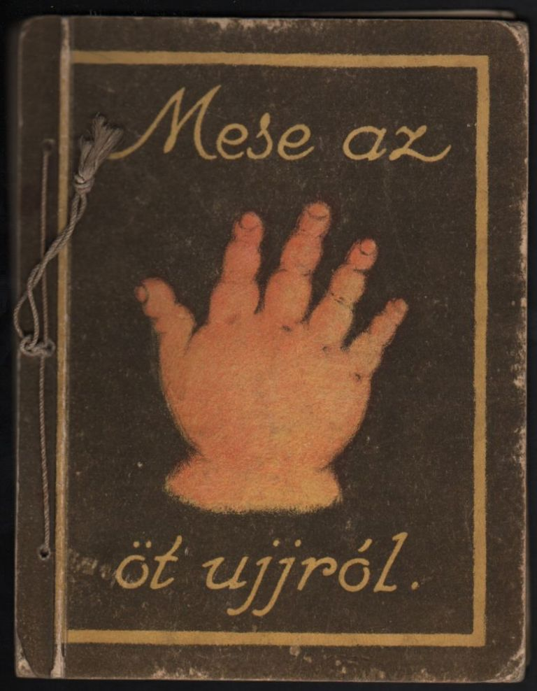 Mese az öt ujjról. Rajzolta: --. Versbe szedte: --. [Tale About the Five Fingers. Illustrated by --. Written by: --.]. Lenke Pfeifer, Klára Schrökenstein.