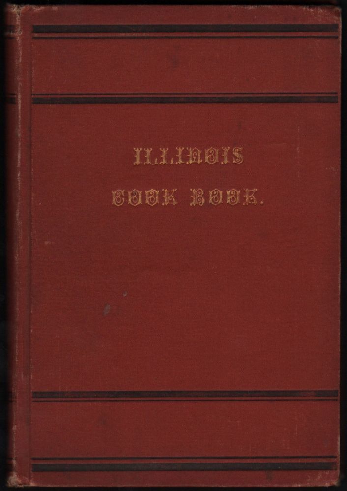 The Illinois Cook Book; Compiled by Mrs. W. W. Brown, From Recipes Contributed by the Ladies of Paris, and Published for the Benefit of Grace (Episcopal) Church. W. W. Brown.