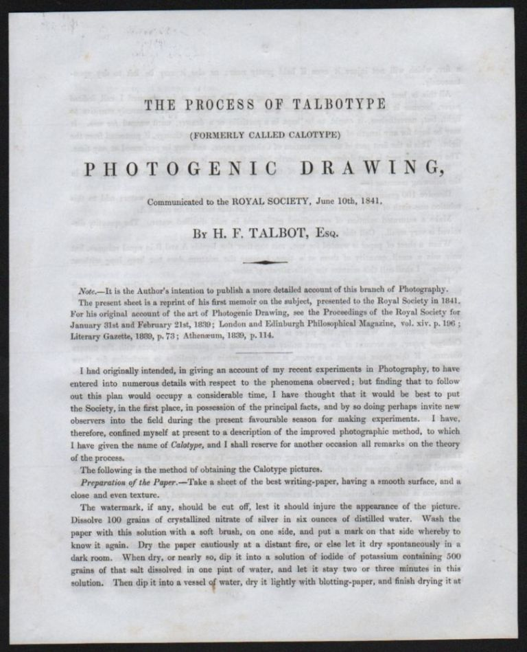 The Process of Talbotype (formerly called Calotype) Photogenic Drawing, Communicated to the Royal Society, June 10th, 1841. by --, Esq. William Henry Fox Talbot.
