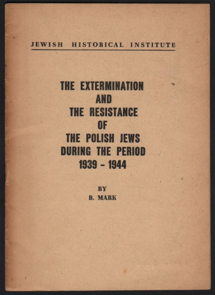 The Extermination and the Resistance of the Polish Jews During the Period 1939–1944. Bernard Mark.