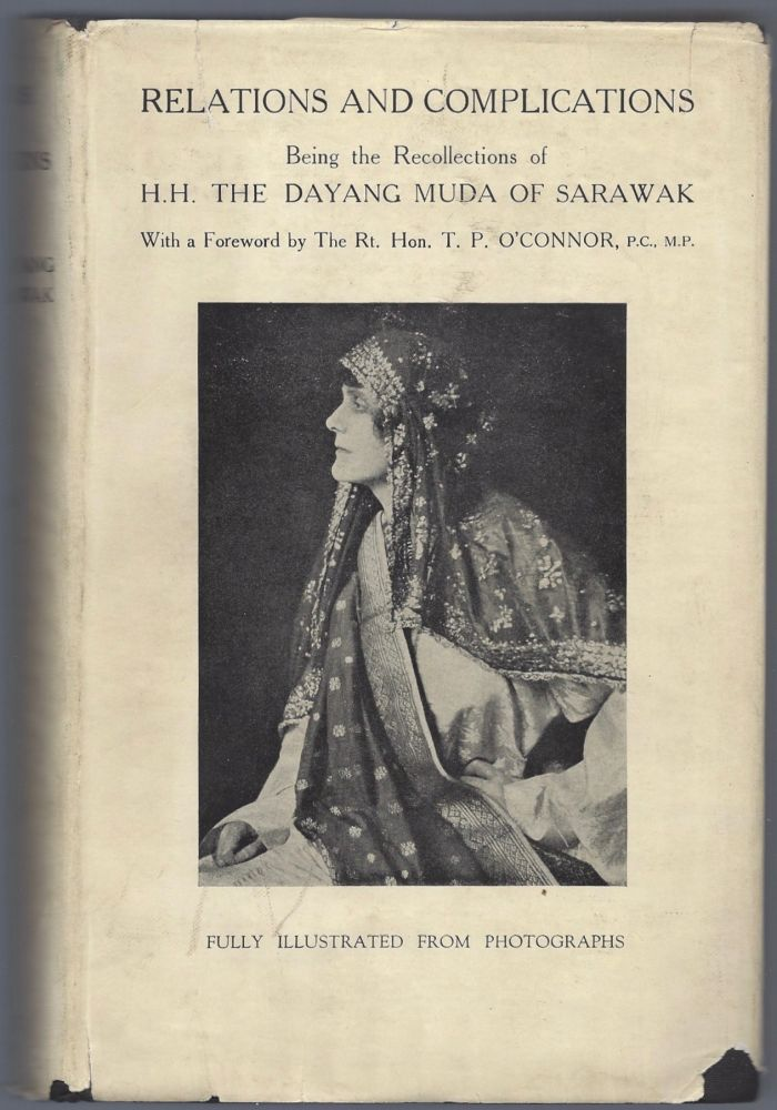 Relations and Complications. Being a Recollection of H.H. The Dayang Muda of Sarawak. With a Foreword by the Rt. Hon. T. P. O'Connor, p.c., m.p. And 38 Illustrations from Photographs. H H. Dayang Muda of Sarawak, Mrs. Bertram Brooke a k. a. Gladys Milton Palmer, Khair-ul-nessá Sarawak, Khair un-nisa binti 'Abdu'llah.