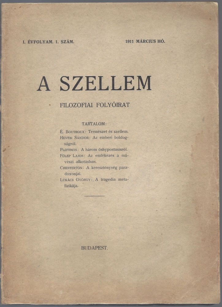 A Szellem. Filozófiai folyóirat. (Metafizika, Etika, Vallásfilozófa, Esztétika.) I. évfolyam 1; 2 szám. 1911, március; december hó. [The Spirit. Philosophical Review. (Metaphysics, Ethics, Philosophy of Religion, Aesthetics.) First Year, number 1; 2. March; December, 1911.]. Lajos Fülep, György Lukács.