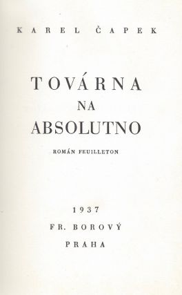 Továrna na absolutno. (Spisy Bratří Čapků. Svazek XIII.) [The Absolute at Large. (Writings of the Čapek brothers. Volume 13.)]
