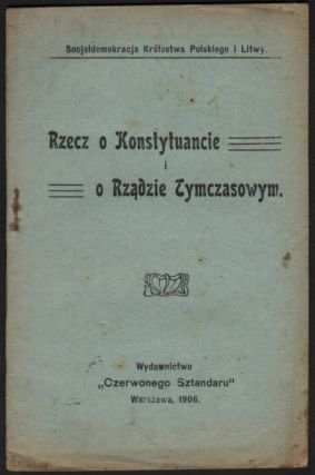 Rzecz o Konstytuancie i o Rządzie Tymczasowym. (Socjaldemokracja Królestwa Polskiego i Litwy.) [About the Constituent Assembly and the Provisional Government. (Social Democracy of the Kingdom of Poland and Lithuania.)]. Rosa Luxemburg.