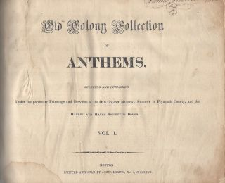 Old Colony Collection of Anthems. Selected and Published Under the Particular Patronage and...