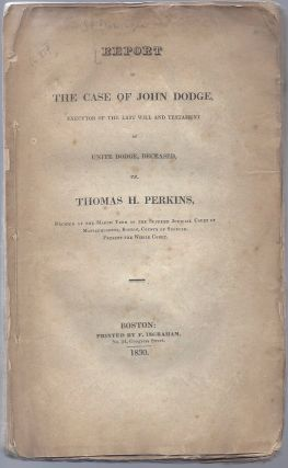 Report of the Case of John Dodge, Executor of the Last Will and Testament of Unite Dodge,...