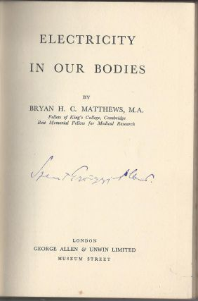 Electricity In Our Bodies. By Bryan H. C. Matthews. Fellow of King's College, Cambridge. Beit Memorial Fellow for Medical Research.