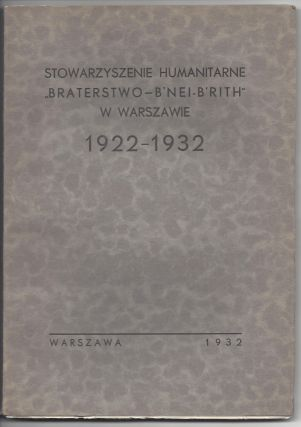 "Stowarzyszenie Humanitarne ""Braterstwo–B'Nei-B'Rith"" w Warszawie 1922-1932. [The Humanitarian Association of The B'Nei-B'Rith Brotherhood in Warsaw 1922–1932.]"