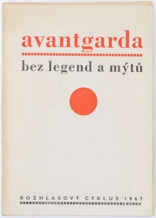 Avantgarda bez Legend a Mytu: Rozhlasovy cyklus o Patnácti Dilech. cast 1–14. [Avant-Garde without Legends and Myths: A Radio Series in Fifteen Parts. Part 1–14.]
