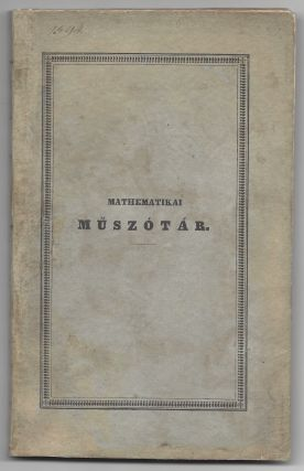 Mathematikai Műszótár. Közre bocsátja a' Magyar Tudós Társaság. [Dictionary of Mathematical Terminology. By the Hungarian Association of Scientists.]