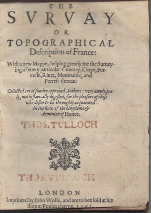 The Survay or Topographical Description of France: With a new Mappe, helping greatly for the...