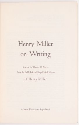 Henry Miller on Writing. Selected by Thomas H. Moore from the Published and Unpublished Work of Henry Miller.
