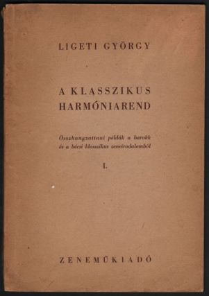 A klasszikus harmóniarend. Összhangzattani példák a barokk és a bécsi klasszikus zeneirodalomból. I. Hármas- és négyeshangzatok (II. Alteráció és figuráció.) [The System of Classical Harmony. Collection of Examples of the Baroque- and the First Viennese School-Harmony. I. Triads and Tetrads. (II. Alteration and Figuration.)]. György Ligeti.
