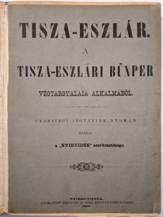 Tisza-Eszlár. (Daily Bulletin.) Published After the Shorthand Notes Recorded During the Trial,...
