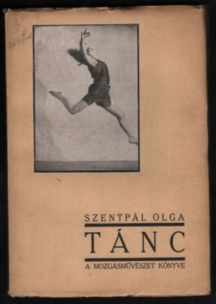 Tánc. A Mozgásmüvészet könyve. / Tánc. A Mozgásművészet könyve. Angelo, Hugo Erfurth (Dresden) és Máté Olga felvételeivel. (Dance. The Book of Art of Motion. With photographs by Angelo, Hugo Erfurth and Olga Máté.). Olga Szentpál, Márius dr Rabinovszky.
