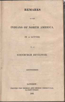 Remarks on the Indians of North America, in a Letter to an Edinburgh Reviewer. . Saxe Bannister.