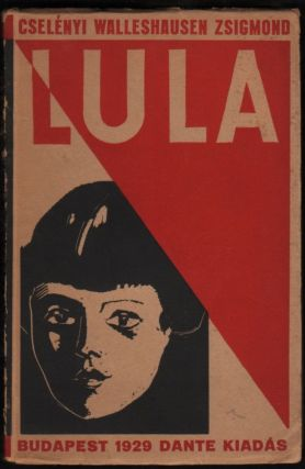 Lula. Kisregény. Írta és eredeti ólommetszetekkel illusztrálta --. [Lula. Short Novel. Written and Illsutrated by --.]. Zsigmond Cselényi-Walleshausen.