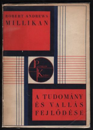 A tudomány és vallás fejlödése. / A tudomány és vallás fejlődése. Fordította Székely Ferenc. [Evolution in Science and Religion. Translated by Ferenc Székely.]. Robert Andrews Millikan.