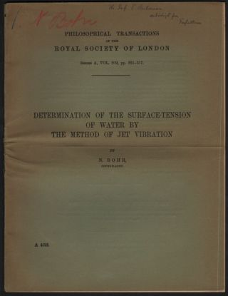 Determination of the Surface-Tension of Water by the Method of Jet Vibration. By -- Copenhagen. [Philosophical Transactions of the Royal Society of London, Series A, Vol. 209. pp. 281-317]. Niels Bohr.