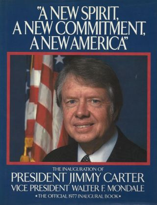 """A New Spirit, A New Commitment, A New America"". The Inauguration of President Jimmy Carter and Vice President Walter F. Mondale."