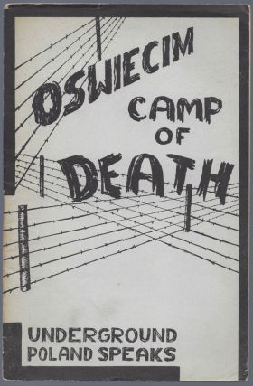 Oswiecim. Camp of Death. (Underground Report.) Foreword by Florence J. Harriman. [At head of...