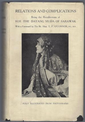 Relations and Complications. Being a Recollection of H.H. The Dayang Muda of Sarawak. With a...