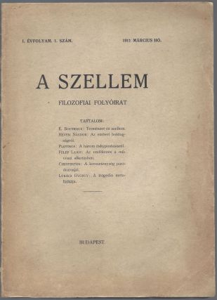 A Szellem. Filozófiai folyóirat. (Metafizika, Etika, Vallásfilozófa, Esztétika.) I. évfolyam 1; 2 szám. 1911, március; december hó. [The Spirit. Philosophical Review. (Metaphysics, Ethics, Philosophy of Religion, Aesthetics.) First Year, number 1; 2. March; December, 1911.]