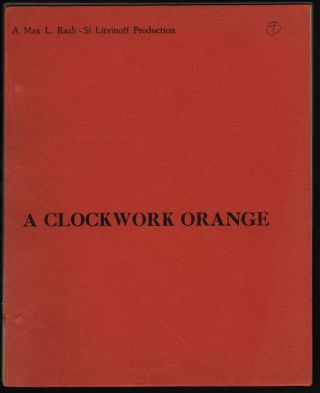 A Clockwork Orange. First Draft Screenplay by -- from his novel. (A Max L. Raab – Si Litvinoff Production.). Anthony Burgess.