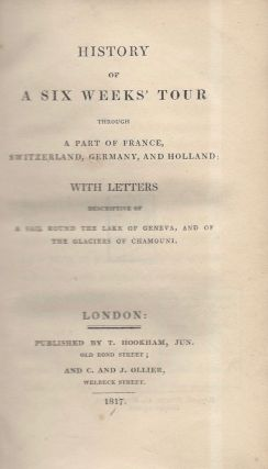 History of Six Weeks' Tour Through a Part of France, Switzerland, Germany, and Holland: With Letters Descriptive of a Sail Round the Lake Geneva, and of the Glaciers of Chamouni.