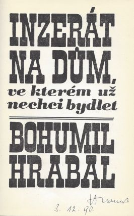Inzerat na dum, ve kterem uz nechci bydlet. / Inzerát na dům, ve kterém už nechci bydlet. [An Advertisement for the House I Don't Want to Live in Anymore]. Bohumil Hrabal.