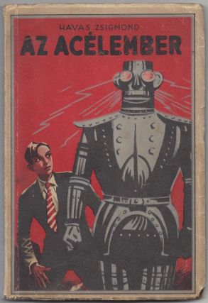 Az acélember. Ifjúsági regény. Irta Havas Zsigmond. Sebők Imre rajzaival. [The Steelman. Juvenile Novel. Written by Zsigmond Havas. Illustrated by Imre Sebök.]. Zsigmond Havas, Imre Sebők, Imre Sebök, illustrator.